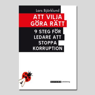 Att vilja göra rätt – 9 steg för ledare att stoppa korruption